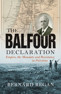 The Balfour Declaration : Empire, the Mandate and Resistance in Palestine-9781786632487
