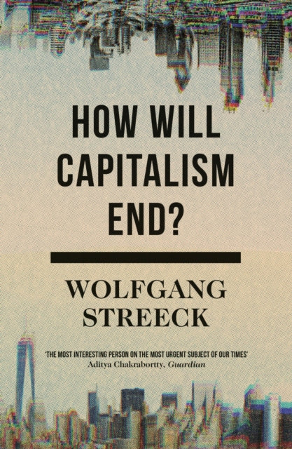 How Will Capitalism End? : Essays on a Failing System-9781786632982