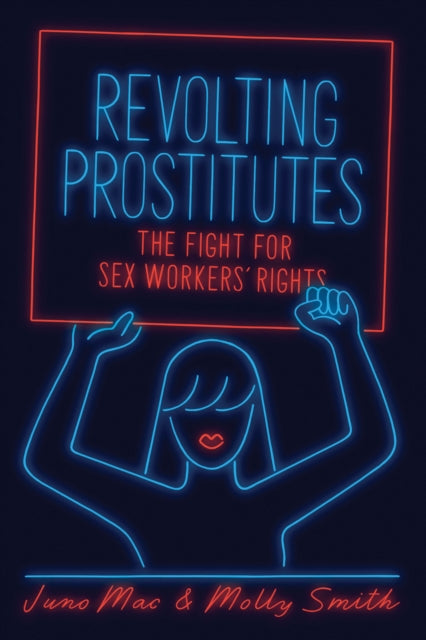Revolting Prostitutes : The Fight for Sex Workers' Rights-9781786633606