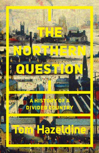 The Northern Question : A Political History of the North-South Divide-9781786634061