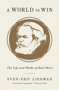 A World to Win : The Life and Works of Karl Marx-9781786635051