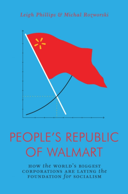 People's Republic of Walmart : How the World's Biggest Corporations are Laying the Foundation for Socialism-9781786635167
