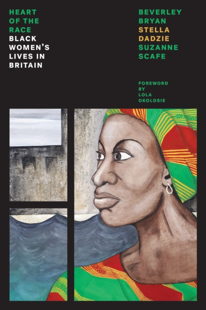Heart Of The Race : Black Women's Lives in Britain-9781786635860