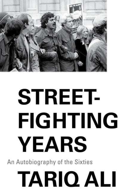 Street-Fighting Years : An Autobiography of the Sixties-9781786636003
