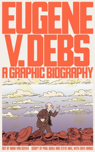 Eugene V. Debs : A Graphic Biography-9781786636874