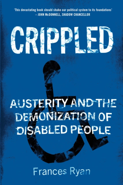 Crippled : Austerity and the Demonization of Disabled People-9781786637888