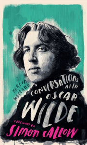 Conversations with Wilde : A Fictional Dialogue Based on Biographical Facts-9781786782304
