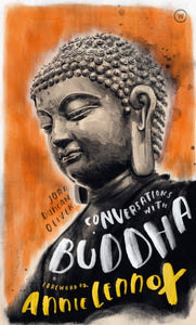 Conversations with Buddha : A Fictional Dialogue Based on Biographical Facts-9781786782472