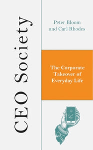 CEO Society : The Corporate Takeover of Everyday Life-9781786990723
