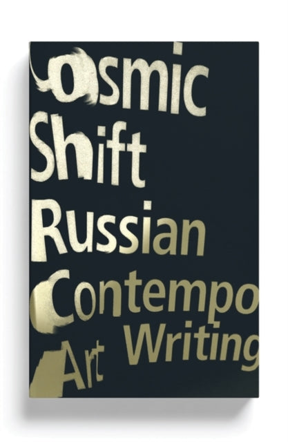 Cosmic Shift : Russian Contemporary Art Writing-9781786993243