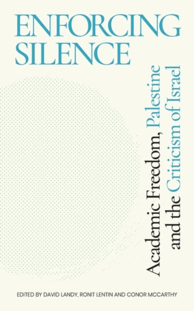 Enforcing Silence : Academic Freedom, Palestine and the Criticism of Israel-9781786996503