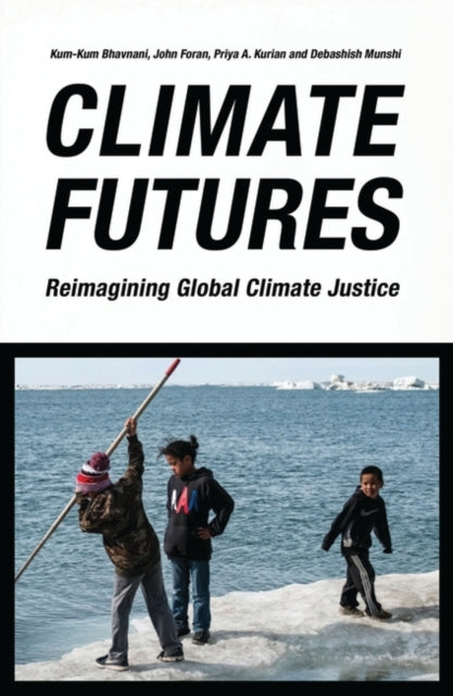 Climate Futures : Re-imagining Global Climate Justice-9781786997821