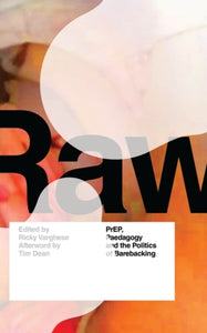 RAW : PrEP, Pedagogy, and the Politics of Barebacking-9781786998538