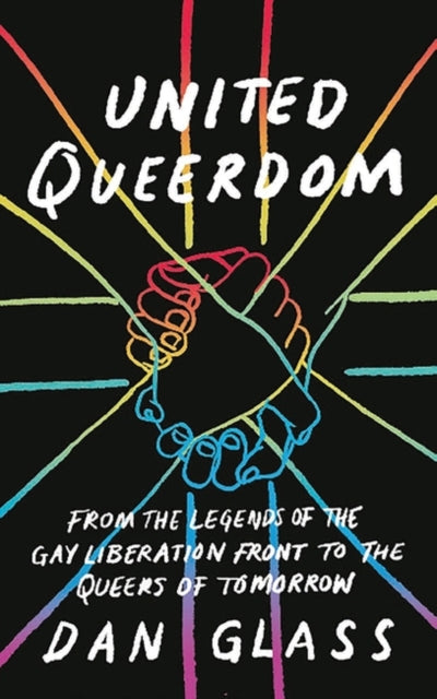 United Queerdom : From the Legends of the Gay Liberation Front to the Queers of Tomorrow-9781786998767