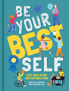 Be Your Best Self : Life Skills For Unstoppable Kids-9781787080386