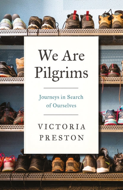 We Are Pilgrims : Journeys in Search of Ourselves-9781787383036