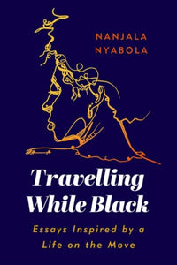 Travelling While Black : Essays Inspired by a Life on the Move-9781787383821