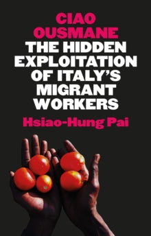 Ciao Ousmane: The Hidden Exploitation of Italy's Migrant Workers
