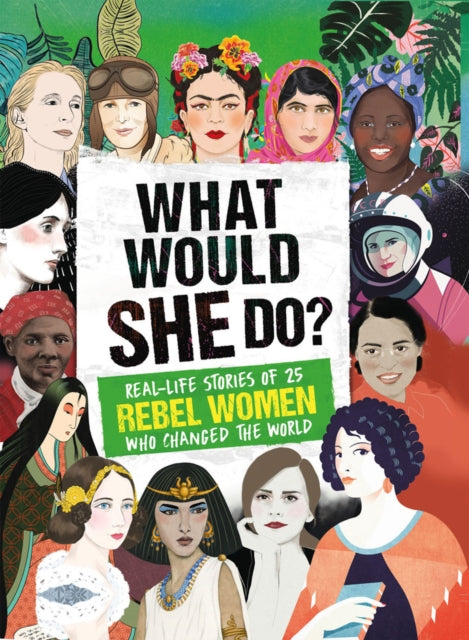What Would SHE Do? : Real-life stories of 25 rebel women who changed the world-9781787392342