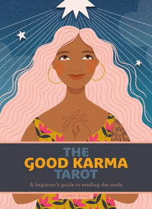 The Good Karma Tarot : A beginner's guide to reading the cards-9781787395886