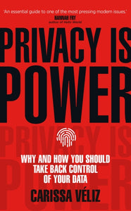 Privacy is Power : Why and How You Should Take Back Control of Your Data-9781787634046