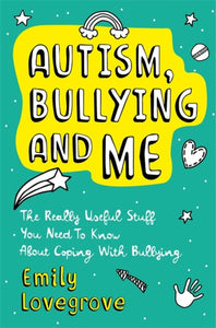 Autism, Bullying and Me : The Really Useful Stuff You Need to Know About Coping Brilliantly with Bullying-9781787752139