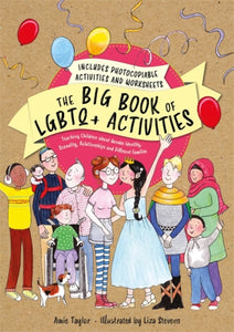 The Big Book of LGBTQ+ Activities : Teaching Children About Gender Identity, Sexuality, Relationships and Different Families-9781787753372