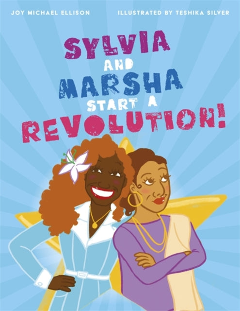 Sylvia and Marsha Start a Revolution! : The Story of the TRANS Women of Color Who Made Lgbtq+ History-9781787755307