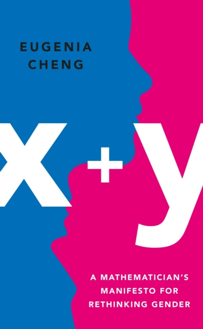 x+y : A Mathematician's Manifesto for Rethinking Gender-9781788160407