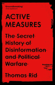 Active Measures : The Secret History of Disinformation and Political Warfare-9781788160742