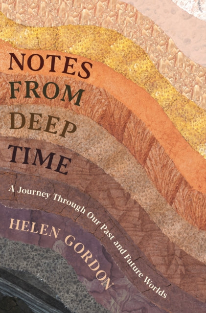 Notes from Deep Time : A Journey Through our Past and Future Worlds-9781788161633