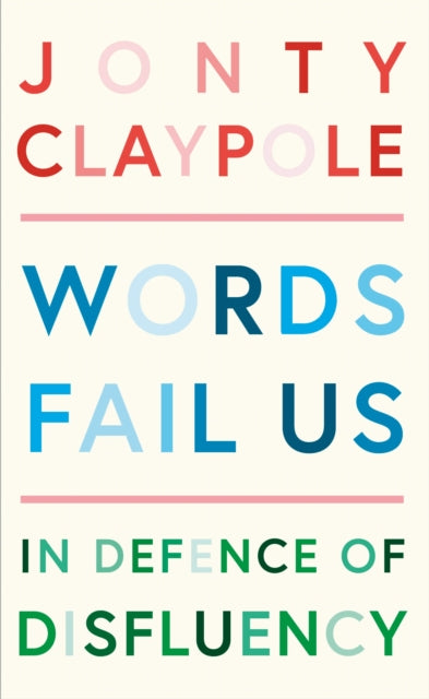 Words Fail Us : In Defence of Disfluency-9781788161718