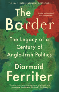 The Border : The Legacy of a Century of Anglo-Irish Politics-9781788161794