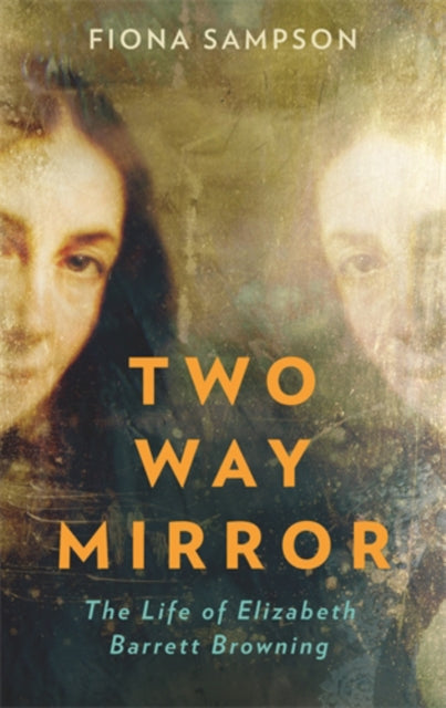 Two-Way Mirror : The Life of Elizabeth Barrett Browning-9781788162074