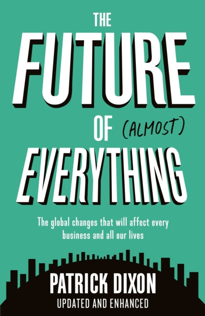 The Future of Almost Everything : How our world will change over the next 100 years-9781788162340