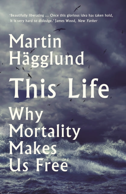 This Life : Why Mortality Makes Us Free-9781788163019