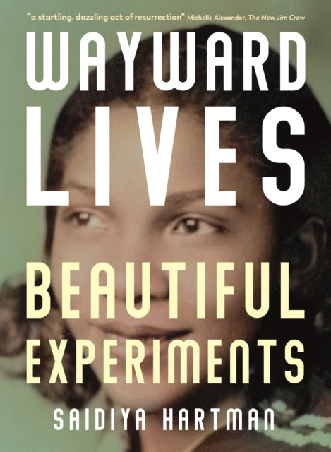 Wayward Lives, Beautiful Experiments : Intimate Histories of Riotous Black Girls, Troublesome Women and Queer Radicals-9781788163231