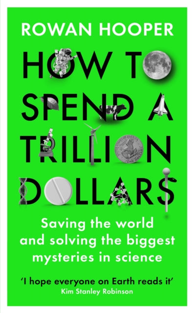 How to Spend a Trillion Dollars : Answering the Big Questions in Science and Saving the World-9781788163453