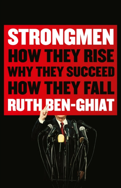 Strongmen : How They Rise, Why They Succeed, How They Fall-9781788164764