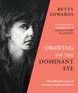 Drawing on the Dominant Eye : Decoding the way we perceive, create and learn-9781788167932