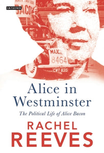 Alice in Westminster : The Political Life of Alice Bacon-9781788313070