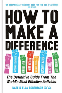 How to Make a Difference : The Definitive Guide from the World's Most Effective Activists-9781788401463