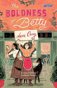 The Boldness of Betty : A 1913 Dublin Lockout Novel-9781788491235