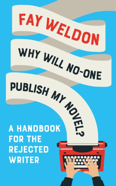 Why Will No-One Publish My Novel? : A Handbook for the Rejected Writer-9781788544610