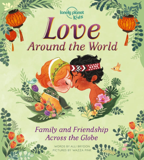 Love Around The World : Family and Friendship Around the World-9781788684934