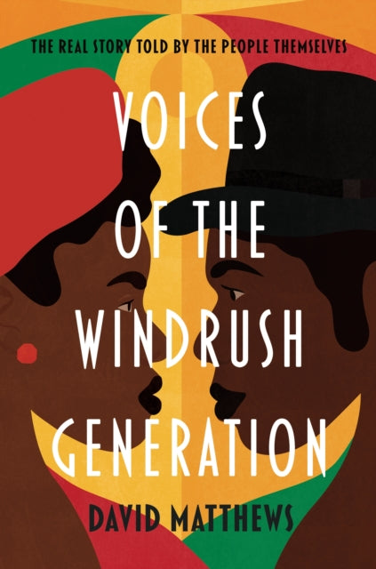 Voices of the Windrush Generation : The real story told by the people themselves-9781788701761