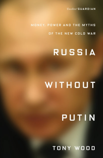 Russia Without Putin : Money, Power and the Myths of the New Cold War-9781788731256
