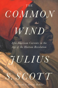 The Common Wind : Afro-American Currents in the Age of the Haitian Revolution-9781788732475