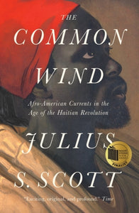 The Common Wind : Afro-American Currents in the Age of the Haitian Revolution-9781788732482