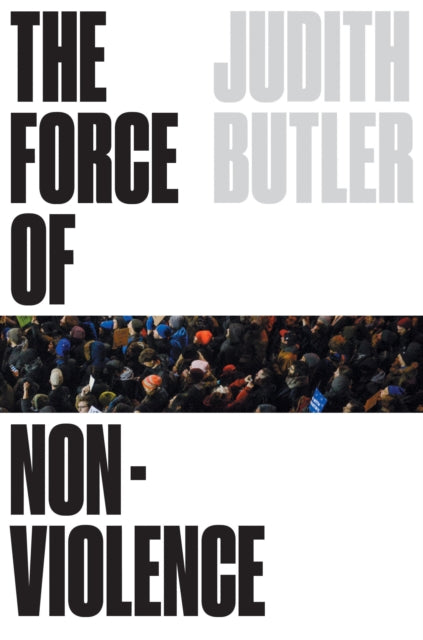 The Force of Nonviolence : The Ethical in the Political-9781788732765